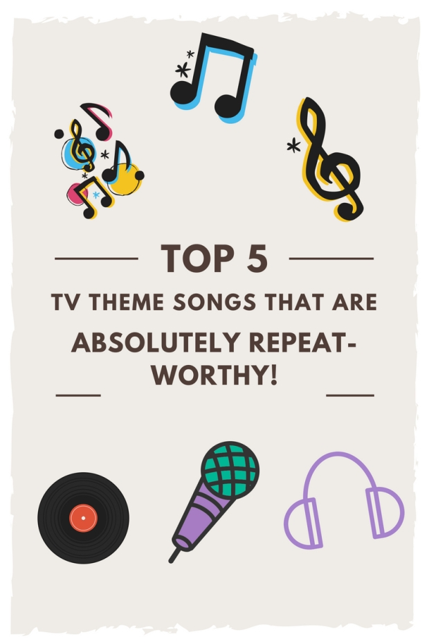 top 5 TV theme songs that are absolutely repeat-worthy