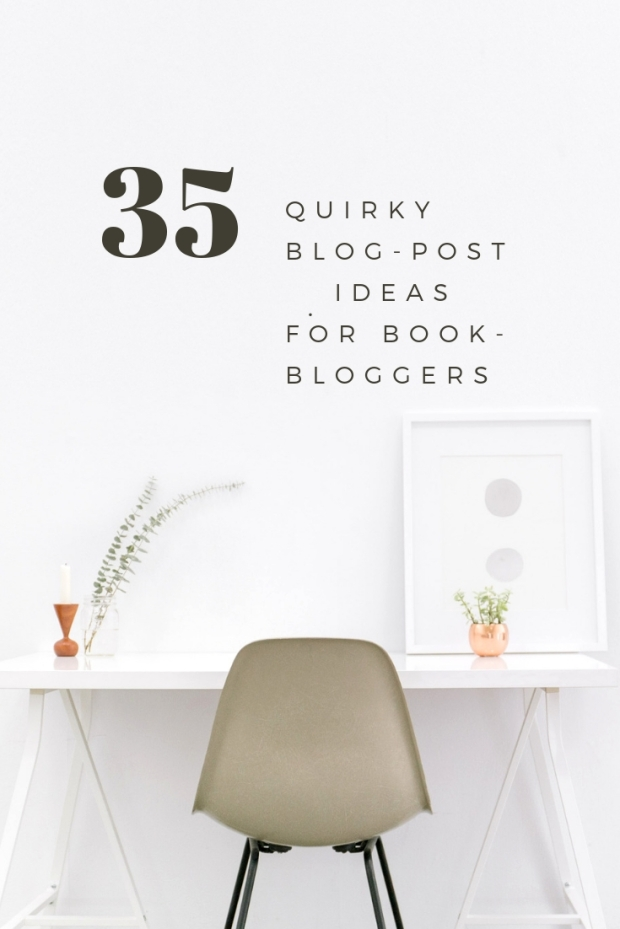 35 quirky (& fun) post-ideas for book-bloggers